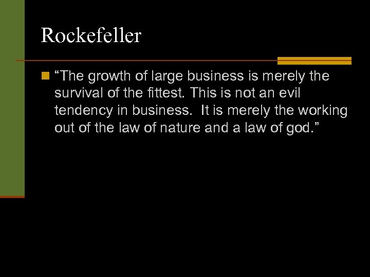 "Rockefeller n ""The growth of large business is merely the survival of the fittest."
