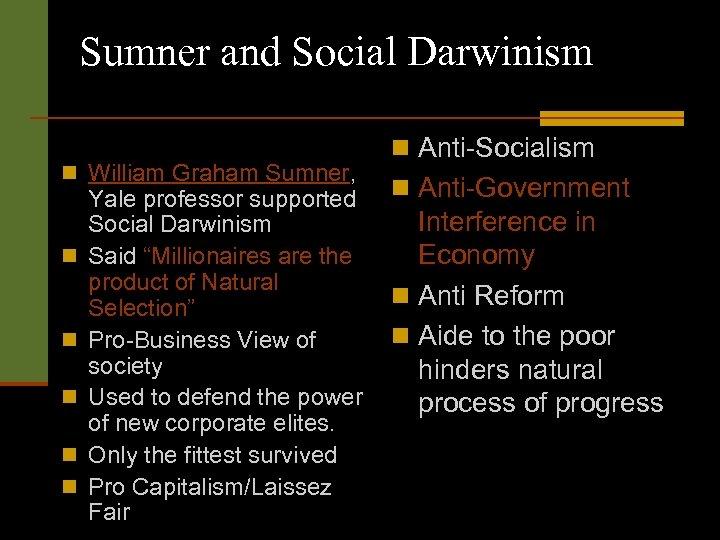 Sumner and Social Darwinism n William Graham Sumner, n n n Yale professor supported