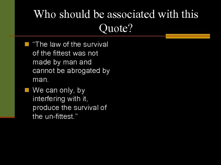 "Who should be associated with this Quote? n ""The law of the survival of"