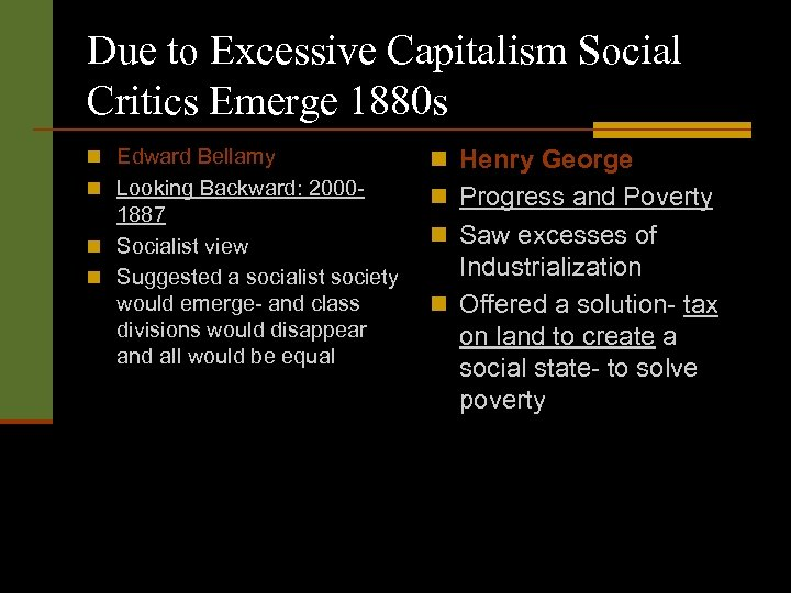 Due to Excessive Capitalism Social Critics Emerge 1880 s n Edward Bellamy n Henry
