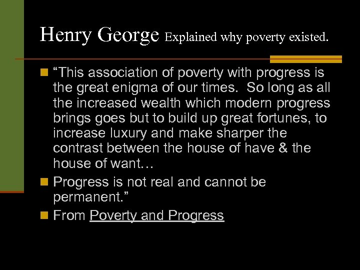 "Henry George Explained why poverty existed. n ""This association of poverty with progress is"