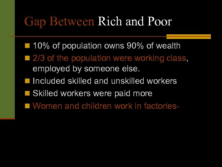 Gap Between Rich and Poor n 10% of population owns 90% of wealth n