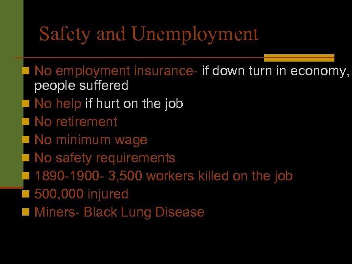 Safety and Unemployment n No employment insurance- if down turn in economy, people suffered
