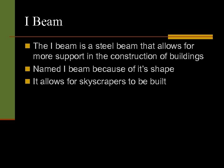 I Beam n The I beam is a steel beam that allows for more