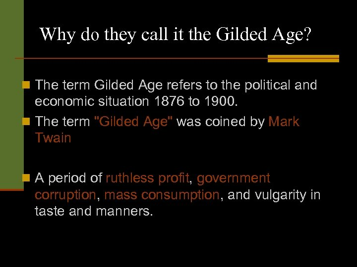 Why do they call it the Gilded Age? n The term Gilded Age refers