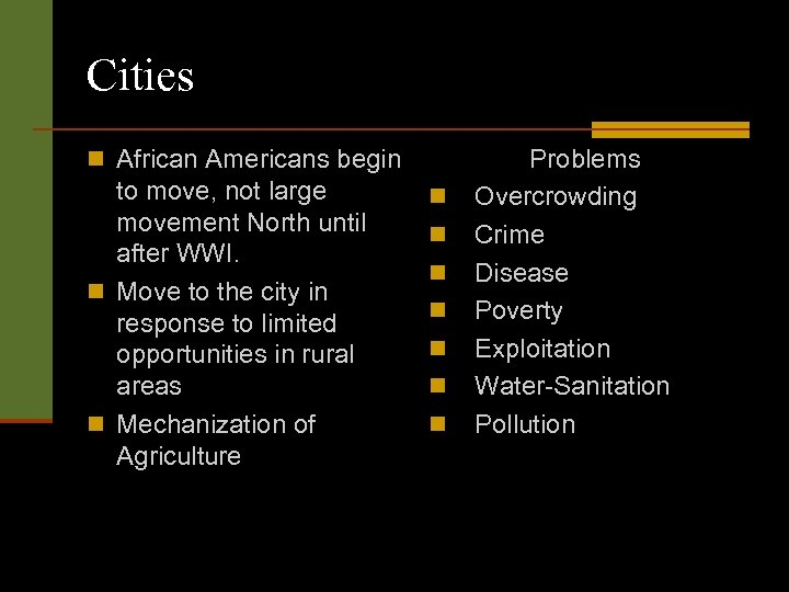 Cities n African Americans begin to move, not large movement North until after WWI.