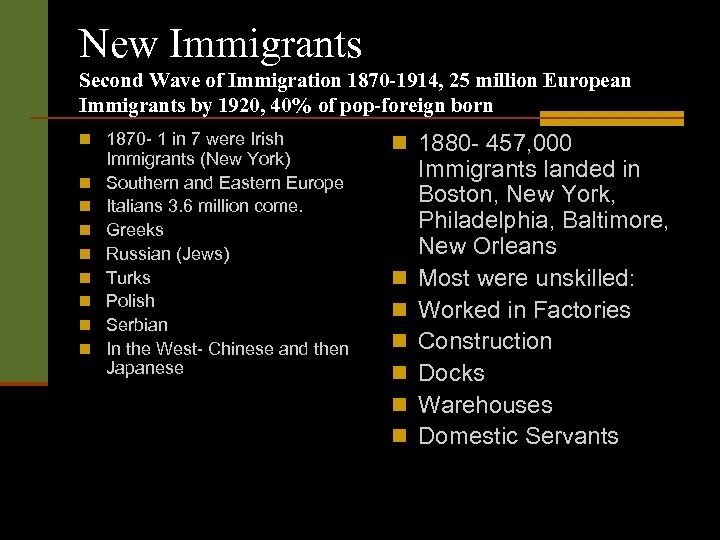 New Immigrants Second Wave of Immigration 1870 -1914, 25 million European Immigrants by 1920,