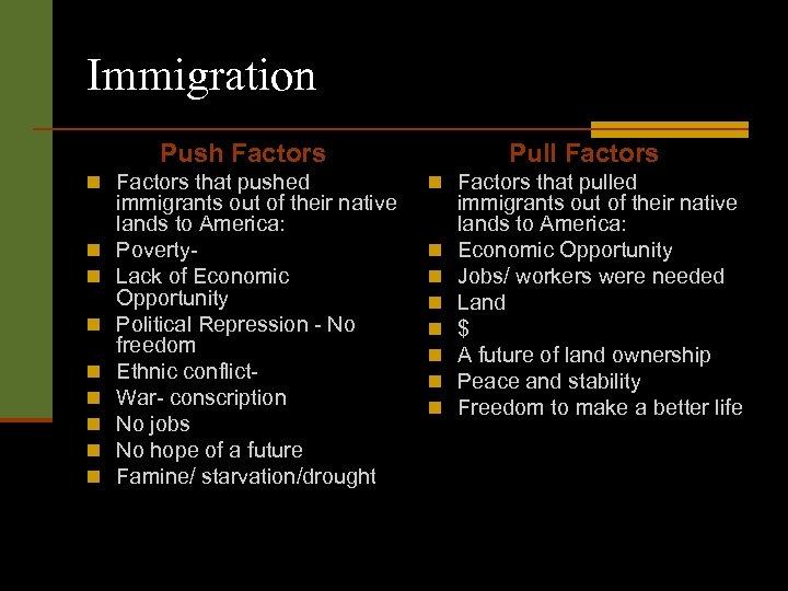 Immigration Push Factors Pull Factors n Factors that pushed n Factors that pulled n