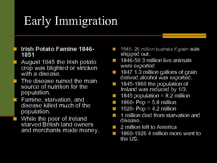 Early Immigration n Irish Potato Famine 1846 - n n n 1851 August 1845