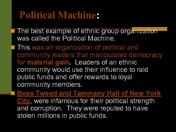 Political Machine: n The best example of ethnic group organization was called the Political