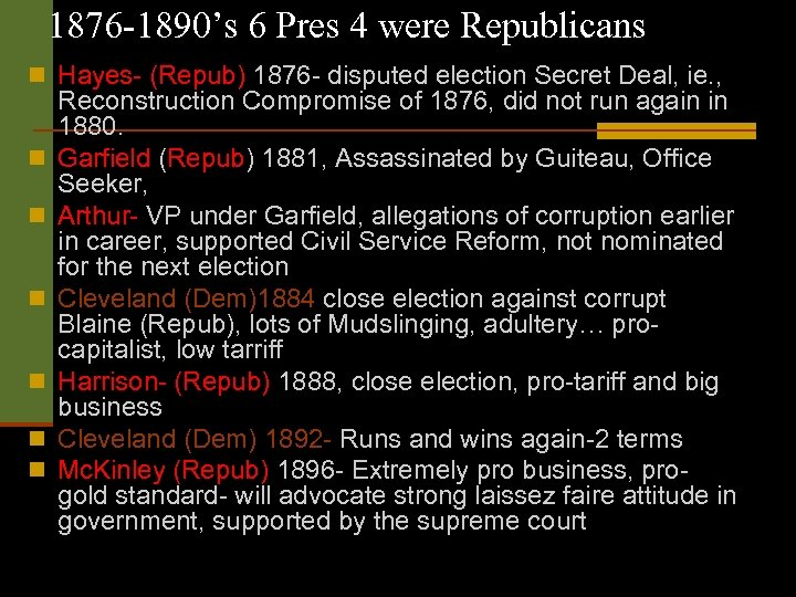 1876 -1890's 6 Pres 4 were Republicans n Hayes- (Repub) 1876 - disputed election
