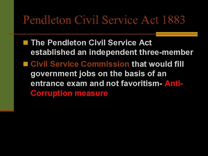 Pendleton Civil Service Act 1883 n The Pendleton Civil Service Act established an independent