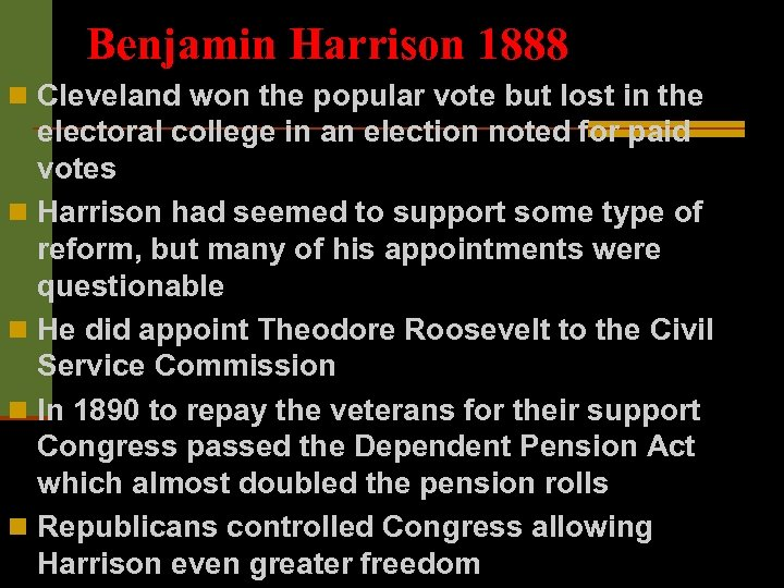 Benjamin Harrison 1888 n Cleveland won the popular vote but lost in the electoral