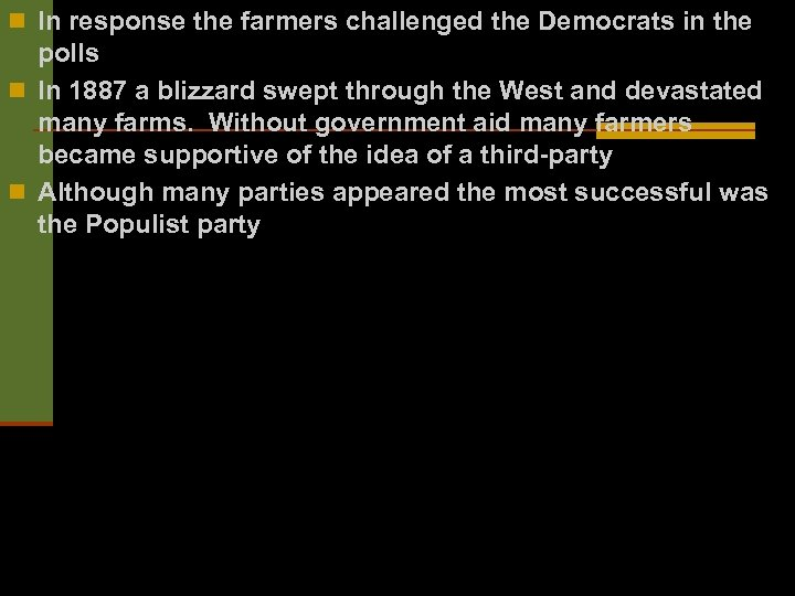 n In response the farmers challenged the Democrats in the polls n In 1887