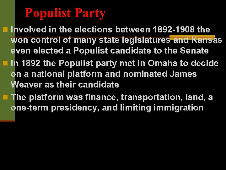 Populist Party n Involved in the elections between 1892 -1908 the won control of