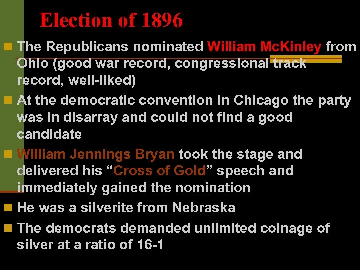Election of 1896 n The Republicans nominated William Mc. Kinley from Ohio (good war