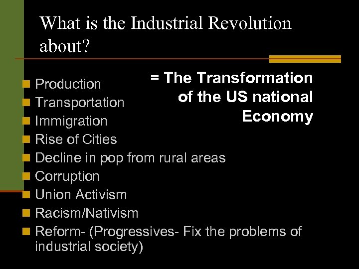 What is the Industrial Revolution about? n n n n n = The Transformation