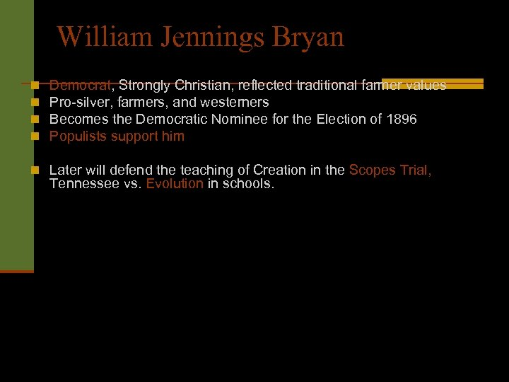 William Jennings Bryan n n Democrat, Strongly Christian, reflected traditional farmer values Pro-silver, farmers,