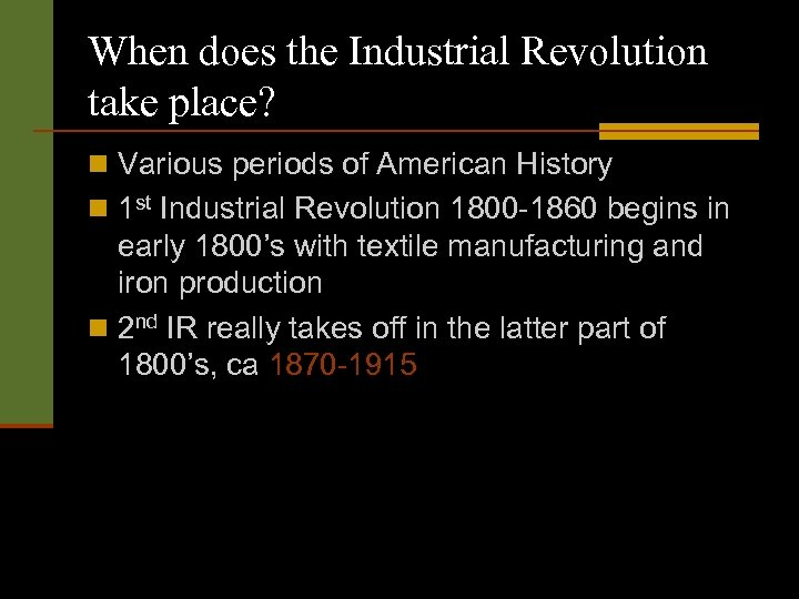 When does the Industrial Revolution take place? n Various periods of American History n