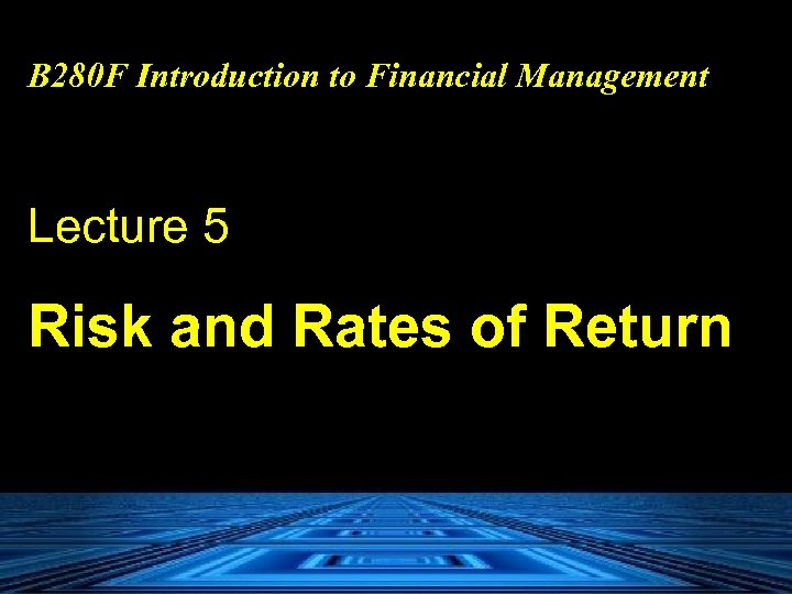 B 280 F Introduction to Financial Management Lecture 5 Risk and Rates of Return