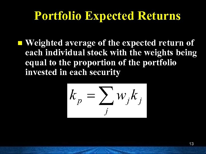 Portfolio Expected Returns n Weighted average of the expected return of each individual stock