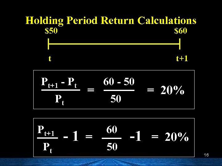 Holding Period Return Calculations $50 $60 t t+1 Pt+1 - Pt Pt Pt+1 Pt