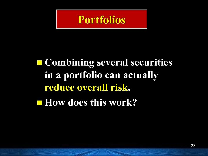 Portfolios n Combining several securities in a portfolio can actually reduce overall risk. n