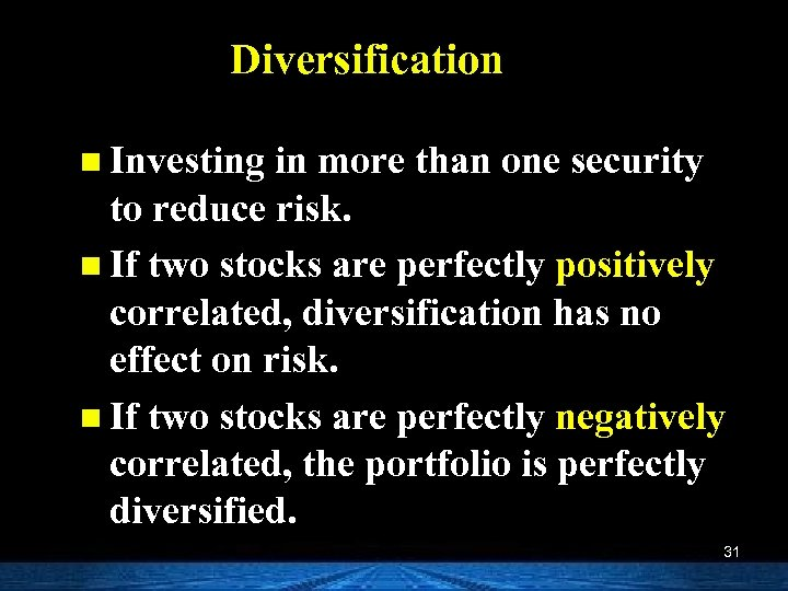 Diversification n Investing in more than one security to reduce risk. n If two