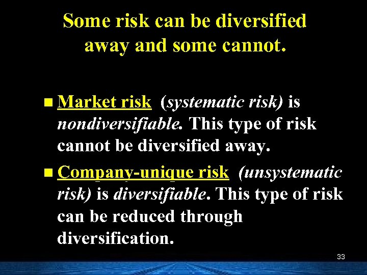 Some risk can be diversified away and some cannot. n Market risk (systematic risk)