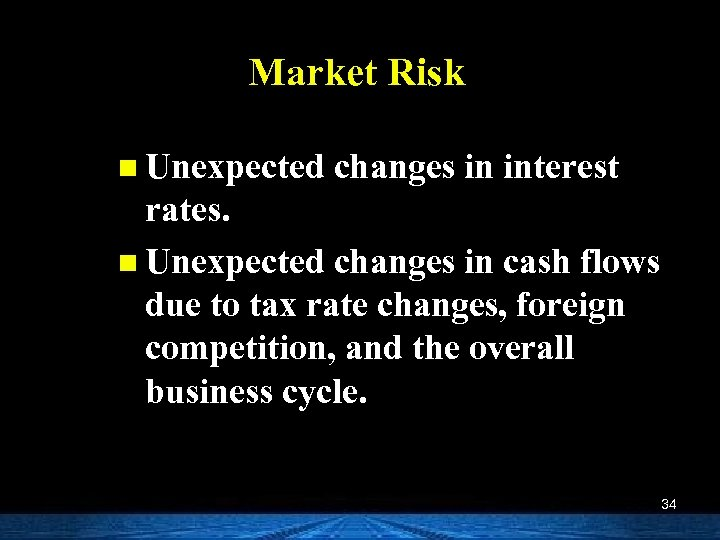 Market Risk n Unexpected changes in interest rates. n Unexpected changes in cash flows