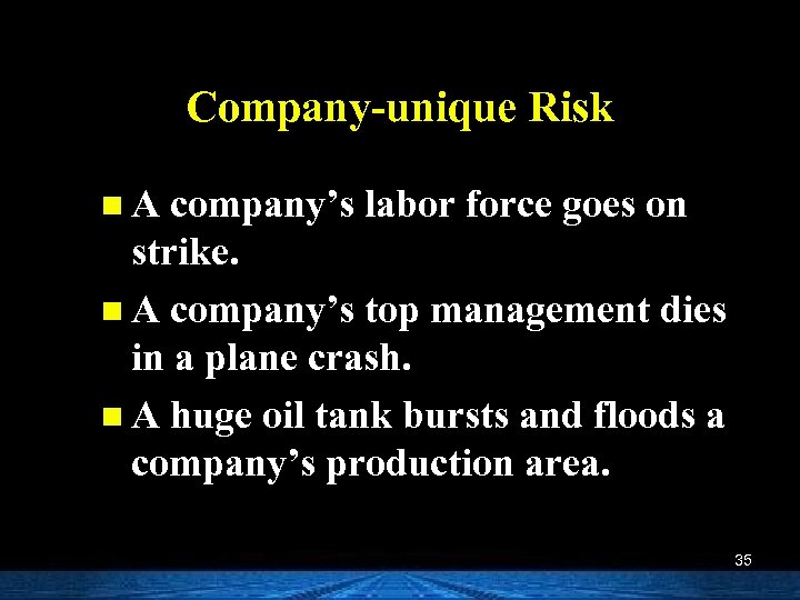 Company-unique Risk n A company's labor force goes on strike. n A company's top