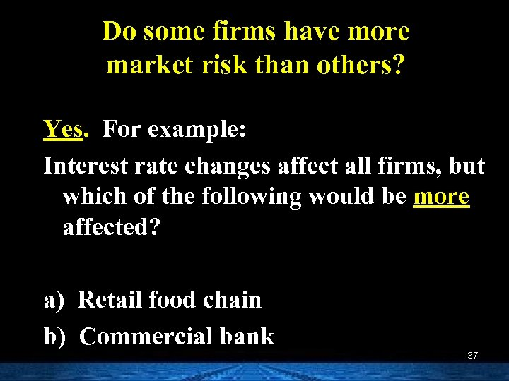 Do some firms have more market risk than others? Yes. For example: Interest rate
