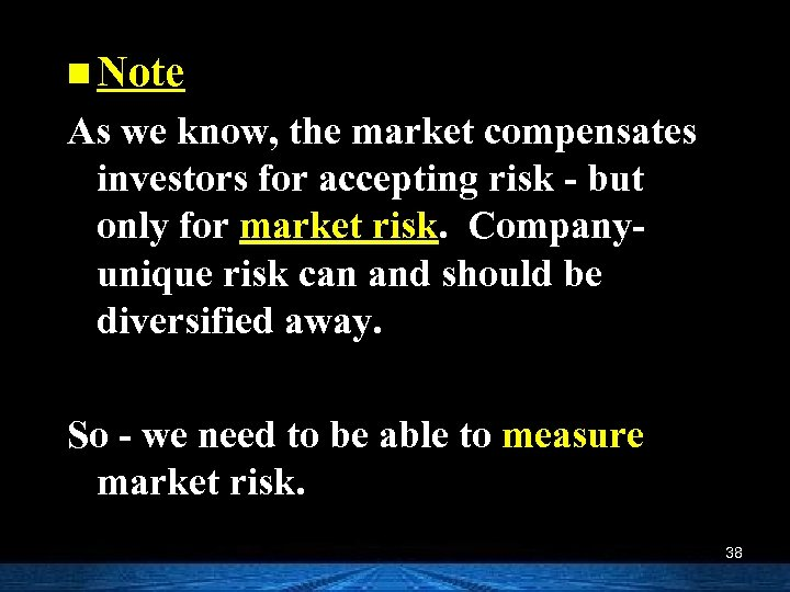 n Note As we know, the market compensates investors for accepting risk - but