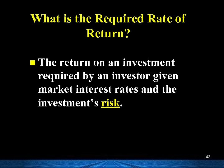 What is the Required Rate of Return? n The return on an investment required
