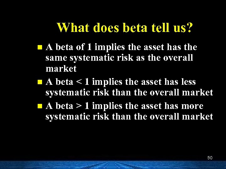 What does beta tell us? A beta of 1 implies the asset has the