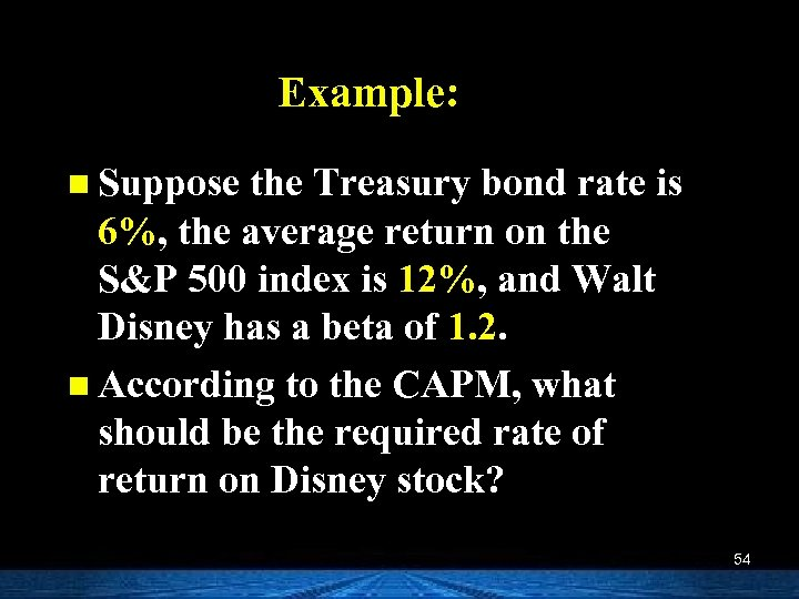 Example: n Suppose the Treasury bond rate is 6%, the average return on the