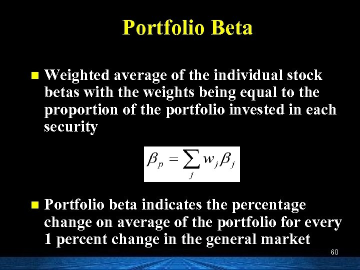 Portfolio Beta n Weighted average of the individual stock betas with the weights being