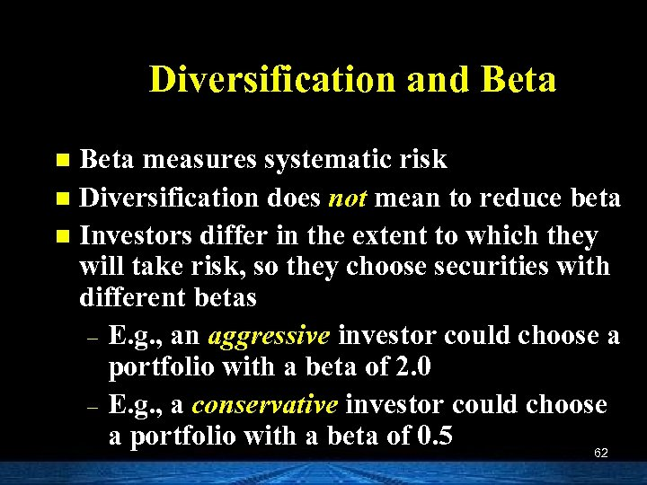 Diversification and Beta measures systematic risk n Diversification does not mean to reduce beta