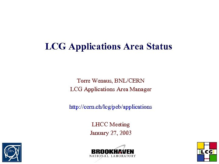 LCG Applications Area Status Torre Wenaus, BNL/CERN LCG Applications Area Manager http: //cern. ch/lcg/peb/applications