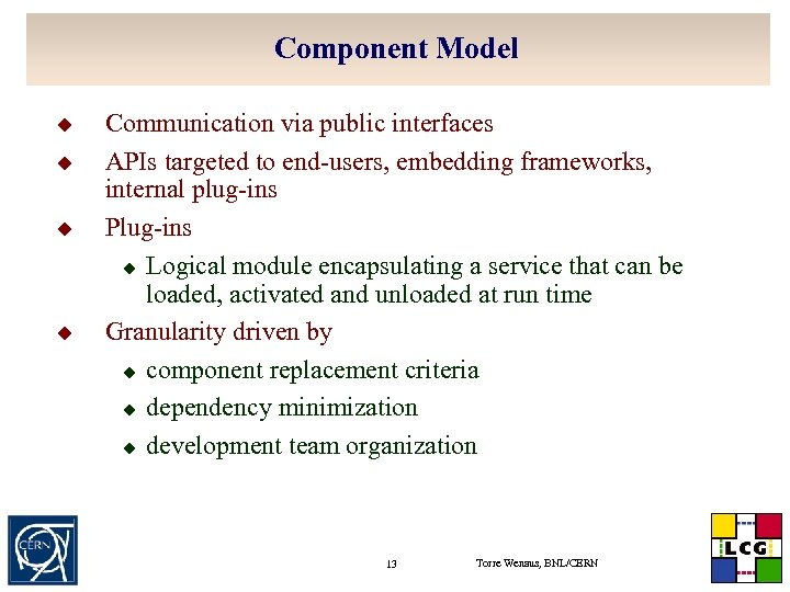 Component Model u u Communication via public interfaces APIs targeted to end-users, embedding frameworks,