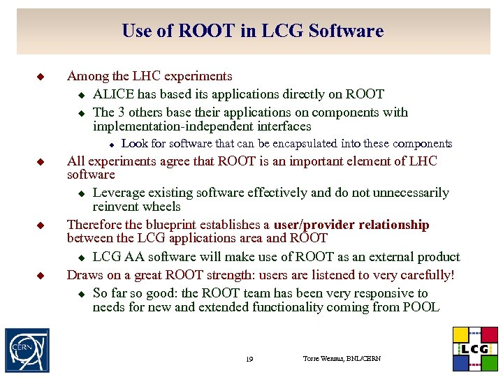 Use of ROOT in LCG Software u Among the LHC experiments u ALICE has