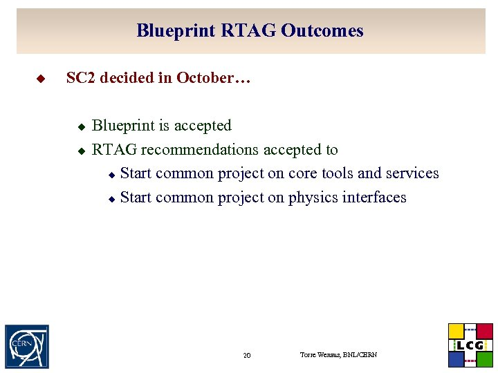Blueprint RTAG Outcomes u SC 2 decided in October… u u Blueprint is accepted