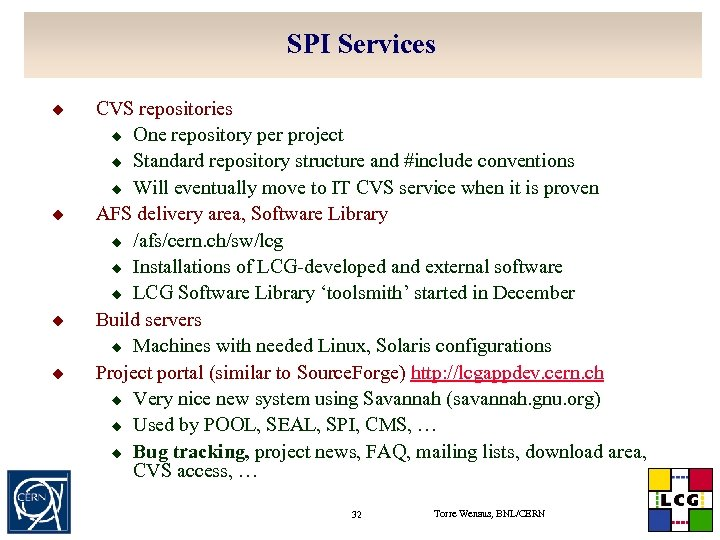 SPI Services u u CVS repositories u One repository per project u Standard repository