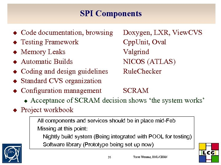 SPI Components u u u u Code documentation, browsing Doxygen, LXR, View. CVS Testing