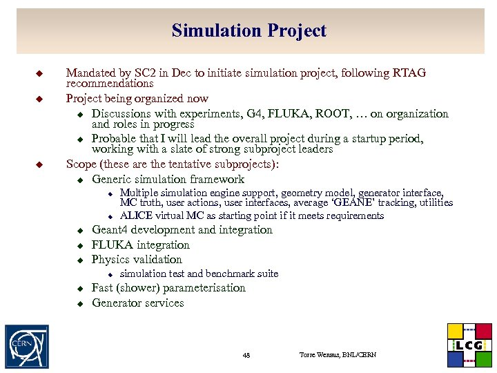 Simulation Project u u u Mandated by SC 2 in Dec to initiate simulation