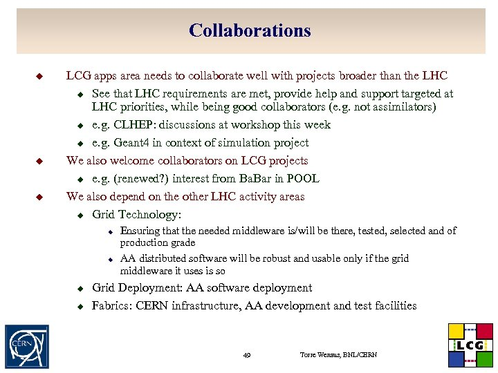 Collaborations u u u LCG apps area needs to collaborate well with projects broader