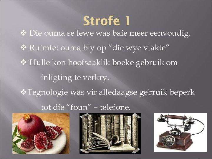 Strofe 1 v Die ouma se lewe was baie meer eenvoudig. v Ruimte: ouma