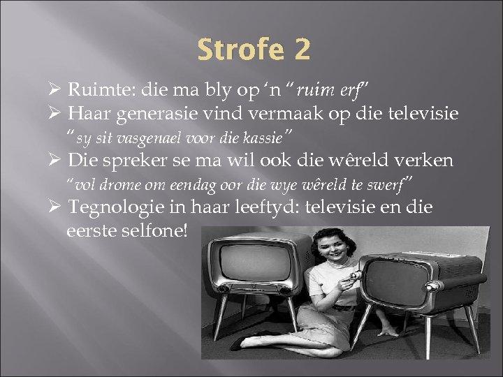 """Strofe 2 Ø Ruimte: die ma bly op 'n """"ruim erf"""" Ø Haar generasie"""