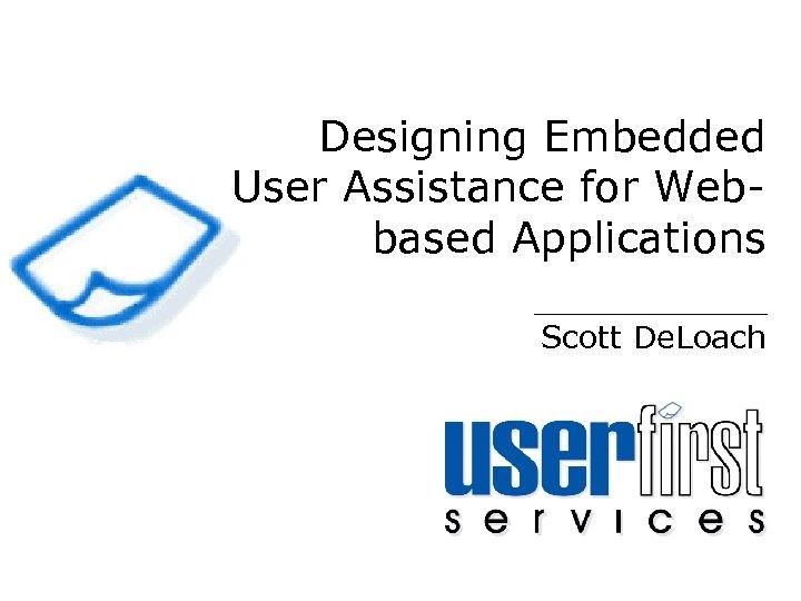 Designing Embedded User Assistance for Webbased Applications Scott De. Loach