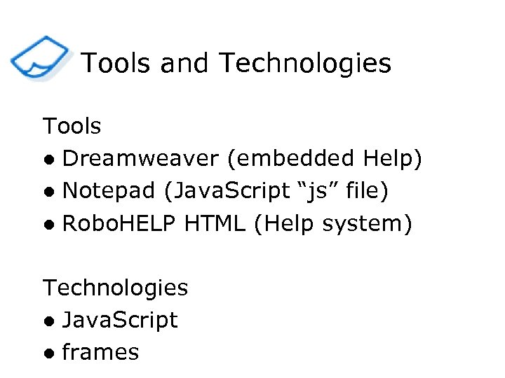 "Tools and Technologies Tools l Dreamweaver (embedded Help) l Notepad (Java. Script ""js"" file)"
